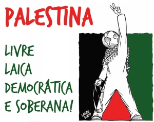 Palestina Livre, Laica, Democrática e Soberana!